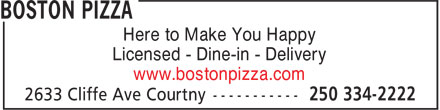 Boston Pizza (250-334-2222) - Annonce illustrée======= - Here to Make You Happy Licensed - Dine-in - Delivery www.bostonpizza.com
