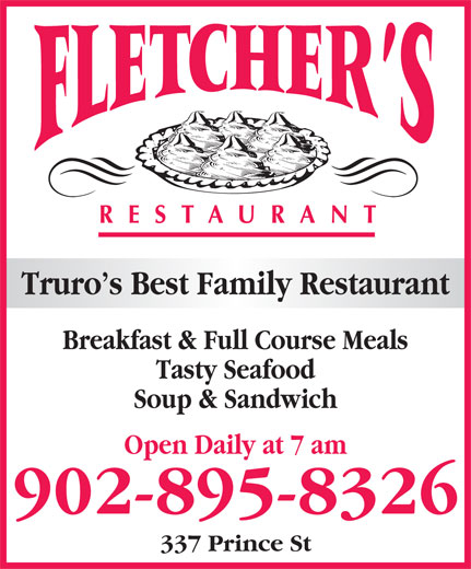 Fletcher's Restaurant (902-895-8326) - Annonce illustrée======= - Truro s Best Family Restaurant Breakfast & Full Course Meals Tasty Seafood Soup & Sandwich Open Daily at 7 am 902-895-8326 337 Prince St