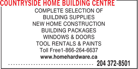 Countryside Home Building Centre (204-372-8501) - Display Ad - COMPLETE SELECTION OF BUILDING SUPPLIES NEW HOME CONSTRUCTION BUILDING PACKAGES WINDOWS & DOORS TOOL RENTALS & PAINTS Toll Free1-866-264-6637 www.homehardware.ca