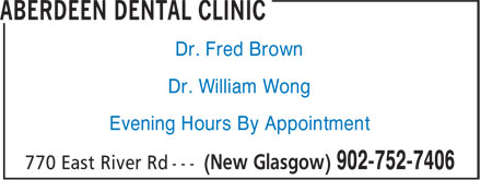 Aberdeen Dental Clinic (902-752-7406) - Annonce illustrée======= - Dr. Fred Brown Dr. William Wong Evening Hours By Appointment