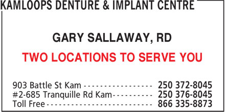 Kamloops Denture & Implant Centre Ltd. (250-372-8045) - Display Ad - GARY SALLAWAY, RD TWO LOCATIONS TO SERVE YOU  GARY SALLAWAY, RD TWO LOCATIONS TO SERVE YOU
