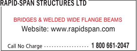 Rapid-Span Structures Ltd (1-800-661-2047) - Display Ad - BRIDGES & WELDED WIDE FLANGE BEAMS Website: www.rapidspan.com  BRIDGES & WELDED WIDE FLANGE BEAMS Website: www.rapidspan.com