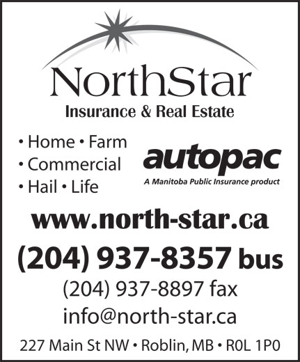 NorthStar Insurance & Real Estate (204-937-8357) - Display Ad - NorthStar Home   Farm Commercial Hail   Life (204) 937-8357 bus (204) 937-8897 fax info@north-star.ca 227 Main St NW   Roblin, MB   R0L 1P0
