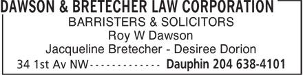 Dawson & Bretecher Law Corporation (204-638-4101) - Annonce illustrée======= - BARRISTERS & SOLICITORS Roy W Dawson Jacqueline Bretecher - Desiree Dorion BARRISTERS & SOLICITORS Roy W Dawson Jacqueline Bretecher - Desiree Dorion