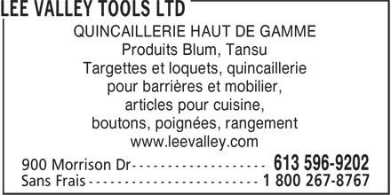 Lee Valley Tools Ltd (613-596-9202) - Display Ad - QUINCAILLERIE HAUT DE GAMME Produits Blum, Tansu Targettes et loquets, quincaillerie pour barrières et mobilier, articles pour cuisine, boutons, poignées, rangement www.leevalley.com QUINCAILLERIE HAUT DE GAMME Produits Blum, Tansu Targettes et loquets, quincaillerie pour barrières et mobilier, articles pour cuisine, boutons, poignées, rangement www.leevalley.com