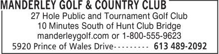 Manderley Golf & Country Club (613-489-2092) - Annonce illustrée======= - 27 Hole Public and Tournament Golf Club 10 Minutes South of Hunt Club Bridge manderleygolf.com or 1-800-555-9623 27 Hole Public and Tournament Golf Club 10 Minutes South of Hunt Club Bridge manderleygolf.com or 1-800-555-9623