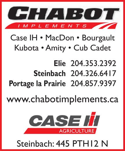 Chabot Implements Co Ltd (204-326-6417) - Annonce illustrée======= - IMPLEMENTS Case IH   MacDon   Bourgault Kubota   Amity   Cub Cadet 204.353.2392 Elie 204.326.6417 Steinbach 204.857.9397 Portage la Prairie www.chabotimplements.ca AGRICULTURE Steinbach: 445 PTH12 N