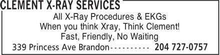 Clement X-Ray Services (204-727-0757) - Annonce illustrée======= - All X-Ray Procedures & EKGs When you think Xray, Think Clement! Fast, Friendly, No Waiting