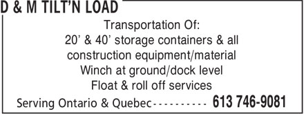 D & M Tilt'N Load (613-746-9081) - Annonce illustrée======= - Transportation Of: 20' & 40' storage containers & all construction equipment/material Winch at ground/dock level Float & roll off services  Transportation Of: 20' & 40' storage containers & all construction equipment/material Winch at ground/dock level Float & roll off services  Transportation Of: 20' & 40' storage containers & all construction equipment/material Winch at ground/dock level Float & roll off services  Transportation Of: 20' & 40' storage containers & all construction equipment/material Winch at ground/dock level Float & roll off services  Transportation Of: 20' & 40' storage containers & all construction equipment/material Winch at ground/dock level Float & roll off services  Transportation Of: 20' & 40' storage containers & all construction equipment/material Winch at ground/dock level Float & roll off services  Transportation Of: 20' & 40' storage containers & all construction equipment/material Winch at ground/dock level Float & roll off services  Transportation Of: 20' & 40' storage containers & all construction equipment/material Winch at ground/dock level Float & roll off services