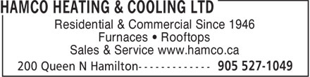 Hamco Heating & Cooling (905-527-1049) - Display Ad - Residential & Commercial Since 1946 Furnaces • Rooftops Sales & Service www.hamco.ca  Residential & Commercial Since 1946 Furnaces • Rooftops Sales & Service www.hamco.ca  Residential & Commercial Since 1946 Furnaces • Rooftops Sales & Service www.hamco.ca  Residential & Commercial Since 1946 Furnaces • Rooftops Sales & Service www.hamco.ca  Residential & Commercial Since 1946 Furnaces • Rooftops Sales & Service www.hamco.ca  Residential & Commercial Since 1946 Furnaces • Rooftops Sales & Service www.hamco.ca  Residential & Commercial Since 1946 Furnaces • Rooftops Sales & Service www.hamco.ca  Residential & Commercial Since 1946 Furnaces • Rooftops Sales & Service www.hamco.ca