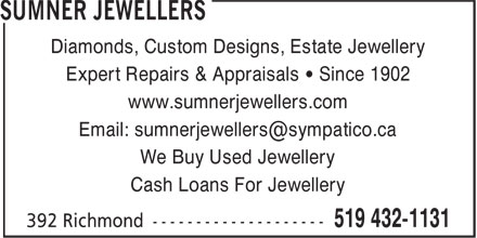 Sumner Jewellers (519-432-1131) - Display Ad - Diamonds, Custom Designs, Estate Jewellery Expert Repairs & Appraisals • Since 1902 www.sumnerjewellers.com Email: sumnerjewellers@sympatico.ca We Buy Used Jewellery Cash Loans For Jewellery