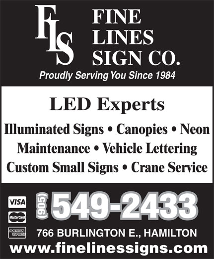 Fine Lines Sign Co (905-549-2433) - Display Ad - Proudly Serving You Since 1984 LED Experts Illuminated Signs   Canopies   Neon Maintenance   Vehicle Lettering Custom Small Signs   Crane Service 549-2433 (905) 766 BURLINGTON E., HAMILTON www.finelinessigns.com