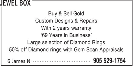 Jewel Box (905-529-1754) - Annonce illustrée======= - Buy & Sell Gold Custom Designs & Repairs With 2 years warranty '69 Years in Business' Large selection of Diamond Rings 50% off Diamond rings with Gem Scan Appraisals  Buy & Sell Gold Custom Designs & Repairs With 2 years warranty '69 Years in Business' Large selection of Diamond Rings 50% off Diamond rings with Gem Scan Appraisals
