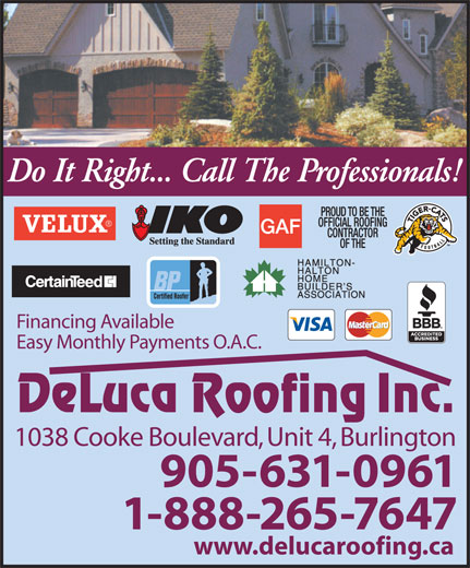 DeLuca Roofing Inc (905-631-0961) - Annonce illustrée======= - Financing Available Easy Monthly Payments O.A.C. 1038 Cooke Boulevard, Unit 4, Burlington 905-631-0961 1-888-265-7647 www.delucaroofing.ca Do It Right... Call The Professionals!