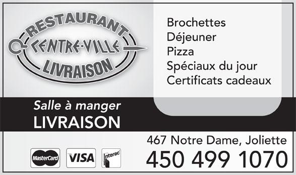 Restaurant Centre-Ville (450-752-4050) - Annonce illustrée======= - Brochettes Déjeuner Pizza Spéciaux du jour Certificats cadeaux Salle à manger LIVRAISON 467 Notre Dame, Joliette 450 499 1070
