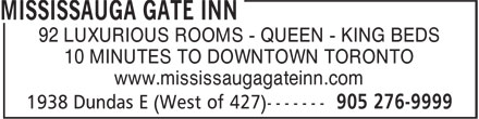Mississauga Gate Inn (905-276-9999) - Annonce illustrée======= - 92 LUXURIOUS ROOMS - QUEEN - KING BEDS 10 MINUTES TO DOWNTOWN TORONTO www.mississaugagateinn.com