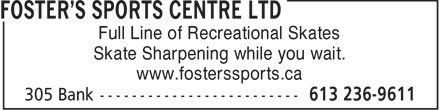 Foster's Sports Centre Ltd (613-236-9611) - Annonce illustrée======= - Full Line of Recreational Skates Skate Sharpening while you wait. www.fosterssports.ca  Full Line of Recreational Skates Skate Sharpening while you wait. www.fosterssports.ca  Full Line of Recreational Skates Skate Sharpening while you wait. www.fosterssports.ca  Full Line of Recreational Skates Skate Sharpening while you wait. www.fosterssports.ca  Full Line of Recreational Skates Skate Sharpening while you wait. www.fosterssports.ca  Full Line of Recreational Skates Skate Sharpening while you wait. www.fosterssports.ca