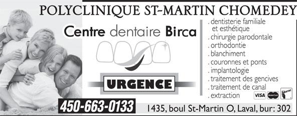 Centre Dentaire Birca Inc (450-663-0133) - Annonce illustrée======= - . dentisterie familiale et esthétique . chirurgie parodontale . orthodontie . blanchiment . couronnes et ponts . implantologie . traitement des gencives URGENCE . traitement de canal . extraction 1435, boul St-Martin O, Laval, bur: 302 450-663-0133