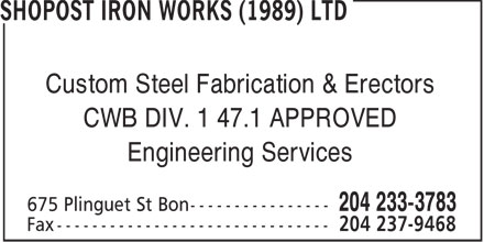 Shopost Iron Works (1989) Ltd (204-233-3783) - Annonce illustrée======= - Custom Steel Fabrication & Erectors CWB DIV. 1 47.1 APPROVED Engineering Services  Custom Steel Fabrication & Erectors CWB DIV. 1 47.1 APPROVED Engineering Services