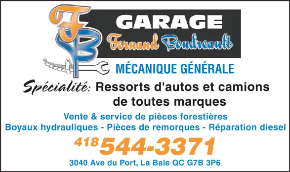 Garage Fernand Boudreault (418-544-3371) - Annonce illustrée======= - MÉCANIQUE GÉNÉRALE Spécialité: Ressorts d'autos et camions de toutes marques Vente & service de pièces forestières Boyaux hydrauliques - Pièces de remorques - Réparation diesel 418 544-3371 3040 Ave du Port, La Baie QC G7B 3P6