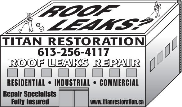 Titan Restoration (613-256-4117) - Annonce illustrée======= - TITAN RESTORATION 613-256-4117 ROOF LEAKS REPAIR RESIDENTIAL   INDUSTRIAL   COMMERCIAL Repair Specialists Fully Insured www.titanrestoration.ca  TITAN RESTORATION 613-256-4117 ROOF LEAKS REPAIR RESIDENTIAL   INDUSTRIAL   COMMERCIAL Repair Specialists Fully Insured www.titanrestoration.ca