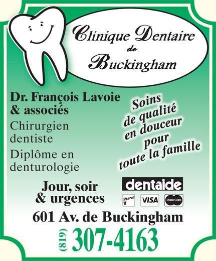 Clinique Dentaire De Buckingham (819-281-3368) - Annonce illustrée======= - Dr. François Lavoie & associés Chirurgien dentiste Diplôme en denturologie Jour, soir & urgences 601 Av. de Buckingham 307-4163 (819) Dr. François Lavoie & associés Chirurgien dentiste Diplôme en denturologie Jour, soir & urgences 601 Av. de Buckingham 307-4163 (819)