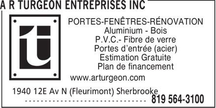 A R Turgeon Entreprises Inc (819-564-3100) - Annonce illustrée======= - PORTES-FENÊTRES-RÉNOVATION Aluminium - Bois P.V.C.- Fibre de verre Portes d'entrée (acier) Estimation Gratuite Plan de financement www.arturgeon.com