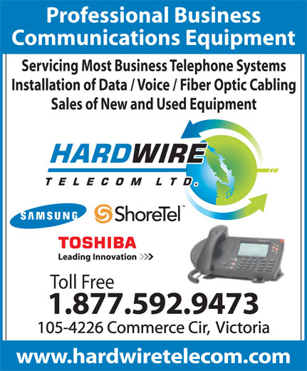 Hardwire Telecom Ltd (250-592-9473) - Annonce illustrée======= - Professional Business Communications Equipment Servicing Most Business Telephone Systems Installation of Data / Voice / Fiber Optic Cabling Sales of New and Used Equipment Toll Free 1.877.592.9473 105-4226 Commerce Cir,  Victoria www.hardwiretelecom.com
