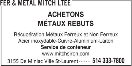 Fer & Métal Mitch Ltée (514-333-7800) - Annonce illustrée======= - ACHETONS MÉTAUX REBUTS Récupération Métaux Ferreux et Non Ferreux Acier inoxydable-Cuivre-Aluminium-Laiton Service de conteneur www.mitchsiron.com