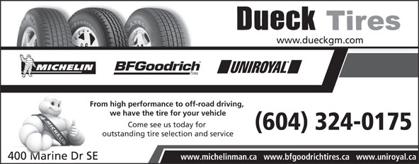 Dueck on Marine (604-324-0175) - Annonce illustrée======= - www.michelinman.ca   www.bfgoodrichtires.ca   www.uniroyal.ca From high performance to off-road driving, we have the tire for your vehicle Come see us today for outstanding tire selection and service From high performance to off-road driving, we have the tire for your vehicle Come see us today for outstanding tire selection and service www.michelinman.ca   www.bfgoodrichtires.ca   www.uniroyal.ca