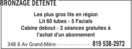Bronzage Détente (819-538-2972) - Annonce illustrée======= - Lit 60 tubes - 5 Facials Cabine debout - 2 séances gratuites à l'achat d'un abonnement Les plus gros lits en région