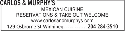 Carlos & Murphy's (204-284-3510) - Annonce illustrée======= - MEXICAN CUISINE RESERVATIONS & TAKE OUT WELCOME www.carlosandmurphys.com  MEXICAN CUISINE RESERVATIONS & TAKE OUT WELCOME www.carlosandmurphys.com