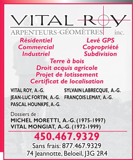 Arpenteur Géomètre Vital Roy Inc (450-467-9329) - Annonce illustrée======= - inc. Résidentiel Levé GPS Commercial Copropriété Industriel Subdivision Terre à bois Droit acquis agricole Projet de lotissement Certificat de localisation VITAL ROY,  A.-G. SYLVAIN LABRECQUE,  A.-G. JEAN-LUC FORTIN,  A.-G.FRANÇOIS LEMAY,  A.-G. PASCAL HOUNKPE, A.-G. Dossiers de : MICHEL MORETTI,  A.-G. (1975-1997) VITAL MONGIAT,  A.-G. (1972-1999) 450.467.9329 Sans frais: 877.467.9329 74 Jeannotte, Beloeil, J3G 2R4 inc. Résidentiel Levé GPS Commercial Copropriété Industriel Subdivision Terre à bois Droit acquis agricole Projet de lotissement Certificat de localisation VITAL ROY,  A.-G. SYLVAIN LABRECQUE,  A.-G. JEAN-LUC FORTIN,  A.-G.FRANÇOIS LEMAY,  A.-G. PASCAL HOUNKPE, A.-G. Dossiers de : MICHEL MORETTI,  A.-G. (1975-1997) VITAL MONGIAT,  A.-G. (1972-1999) 450.467.9329 Sans frais: 877.467.9329 74 Jeannotte, Beloeil, J3G 2R4