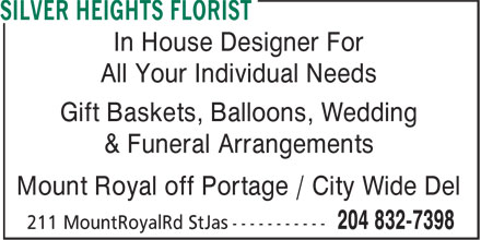 Silver Heights Florist (204-832-7398) - Display Ad - Mount Royal off Portage / City Wide Del In House Designer For All Your Individual Needs Gift Baskets, Balloons, Wedding & Funeral Arrangements All Your Individual Needs Gift Baskets, Balloons, Wedding & Funeral Arrangements Mount Royal off Portage / City Wide Del In House Designer For
