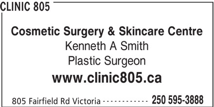 Dr Kenneth A Smith (250-595-3888) - Annonce illustrée======= - CLINIC 805 Cosmetic Surgery & Skincare Centre Kenneth A Smith Plastic Surgeon www.clinic805.ca ------------ 250 595-3888 805 Fairfield Rd Victoria CLINIC 805 Cosmetic Surgery & Skincare Centre Kenneth A Smith Plastic Surgeon www.clinic805.ca ------------ 250 595-3888 805 Fairfield Rd Victoria