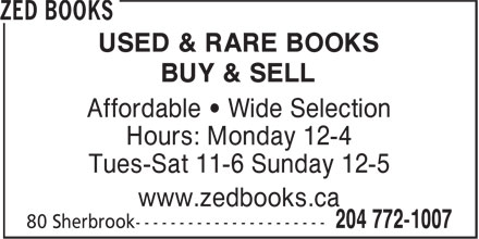 Zed Books (204-772-1007) - Display Ad - USED & RARE BOOKS BUY & SELL Affordable • Wide Selection Hours: Monday 12-4 Tues-Sat 11-6 Sunday 12-5 www.zedbooks.ca