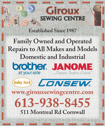Giroux Sewing Centre (613-938-8455) - Annonce illustrée======= - Established Since 1987 Family Owned and Operated Repairs to All Makes and Models Domestic and Industrial www.girouxsewingcentre.com 613-938-8455 511 Montreal Rd Cornwall