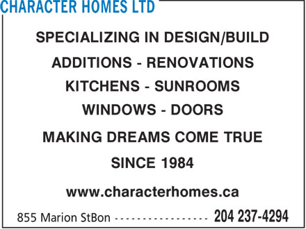Character Homes Ltd (204-237-4294) - Display Ad - SPECIALIZING IN DESIGN/BUILD ADDITIONS - RENOVATIONS KITCHENS - SUNROOMS WINDOWS - DOORS MAKING DREAMS COME TRUE SINCE 1984 www.characterhomes.ca  SPECIALIZING IN DESIGN/BUILD ADDITIONS - RENOVATIONS KITCHENS - SUNROOMS WINDOWS - DOORS MAKING DREAMS COME TRUE SINCE 1984 www.characterhomes.ca