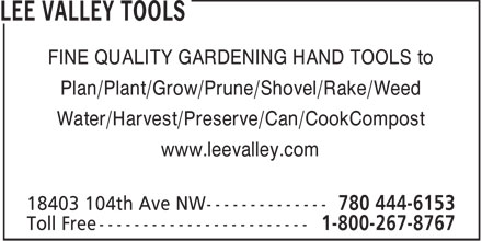 Lee Valley Tools (780-444-6153) - Display Ad - FINE QUALITY GARDENING HAND TOOLS to Plan/Plant/Grow/Prune/Shovel/Rake/Weed Water/Harvest/Preserve/Can/CookCompost www.leevalley.com  FINE QUALITY GARDENING HAND TOOLS to Plan/Plant/Grow/Prune/Shovel/Rake/Weed Water/Harvest/Preserve/Can/CookCompost www.leevalley.com