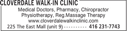 Cloverdale Walk-In Clinic (416-231-7743) - Display Ad - Medical Doctors, Pharmacy, Chiropractor Physiotherapy, Reg.Massage Therapy www.cloverdalewalkinclinic.com  Medical Doctors, Pharmacy, Chiropractor Physiotherapy, Reg.Massage Therapy www.cloverdalewalkinclinic.com