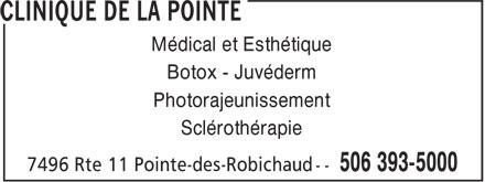 Clinique de la Pointe (506-393-5000) - Display Ad - Sclérothérapie Botox - Juvéderm Médical et Esthétique Photorajeunissement