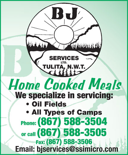 BJ Services Ltd (867-588-3504) - Annonce illustrée======= - SERVICES TULITA, N.W.T. We specialize in servicing: Oil Fields All Types of Camps Phone: (867) 588-3504 or call (867) 588-3505 Fax: (867) 588-3506 LTD.
