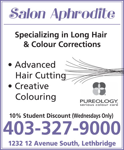 Salon Aphrodite Inc (403-327-9000) - Display Ad - Specializing in Long Hair & Colour Corrections Advanced Hair Cutting Creative Colouring 10% Student Discount (Wednesdays Only) 403-327-9000 1232 12 Avenue South, Lethbridge