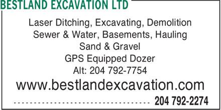 Bestland Excavation Ltd (204-792-2274) - Annonce illustrée======= - Laser Ditching, Excavating, Demolition Sewer & Water, Basements, Hauling Sand & Gravel GPS Equipped Dozer Alt: 204 792-7754 www.bestlandexcavation.com  Laser Ditching, Excavating, Demolition Sewer & Water, Basements, Hauling Sand & Gravel GPS Equipped Dozer Alt: 204 792-7754 www.bestlandexcavation.com  Laser Ditching, Excavating, Demolition Sewer & Water, Basements, Hauling Sand & Gravel GPS Equipped Dozer Alt: 204 792-7754 www.bestlandexcavation.com  Laser Ditching, Excavating, Demolition Sewer & Water, Basements, Hauling Sand & Gravel GPS Equipped Dozer Alt: 204 792-7754 www.bestlandexcavation.com