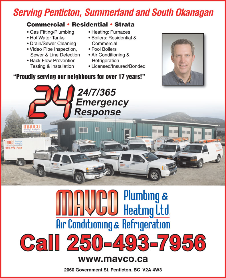 Mavco Plumbing & Heating Ltd (250-493-7956) - Annonce illustrée======= - Sewer & Line Detection Air Conditioning & Back Flow Prevention Refrigeration Testing & Installation Licensed/Insured/Bonded Proudly serving our neighbours for over 17 years! www.mavco.ca 2060 Government St, Penticton, BC  V2A 4W3 Refrigeration Testing & Installation Licensed/Insured/Bonded Proudly serving our neighbours for over 17 years! www.mavco.ca 2060 Government St, Penticton, BC  V2A 4W3 Gas Fitting/Plumbing Heating: Furnaces Hot Water Tanks Boilers: Residential & Drain/Sewer Cleaning Serving Penticton, Summerland and South Okanagan Commercial   Residential   Strata Commercial Video Pipe Inspection, Pool Boilers Serving Penticton, Summerland and South Okanagan Commercial   Residential   Strata Gas Fitting/Plumbing Heating: Furnaces Hot Water Tanks Boilers: Residential & Drain/Sewer Cleaning Commercial Video Pipe Inspection, Pool Boilers Sewer & Line Detection Air Conditioning & Back Flow Prevention