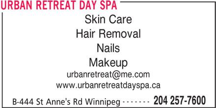 Urban Retreat Day Spa (204-257-7600) - Display Ad - Skin Care Hair Removal Nails Makeup www.urbanretreatdayspa.ca ------- 204 257-7600 B-444 St Anne's Rd Winnipeg URBAN RETREAT DAY SPA Skin Care Hair Removal Nails www.urbanretreatdayspa.ca ------- 204 257-7600 B-444 St Anne's Rd Winnipeg URBAN RETREAT DAY SPA Makeup