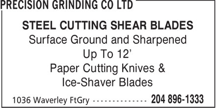 Precision Grinding Co Ltd (204-896-1333) - Display Ad - STEEL CUTTING SHEAR BLADES Surface Ground and Sharpened Up To 12' Paper Cutting Knives & Ice-Shaver Blades  STEEL CUTTING SHEAR BLADES Surface Ground and Sharpened Up To 12' Paper Cutting Knives & Ice-Shaver Blades