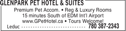 Glenpark Pet Hotel & Suites (780-387-2343) - Display Ad - Premium Pet Accom. • Reg & Luxury Rooms 15 minutes South of EDM Int'l Airport www.GPetHotel.ca • Tours Welcome!