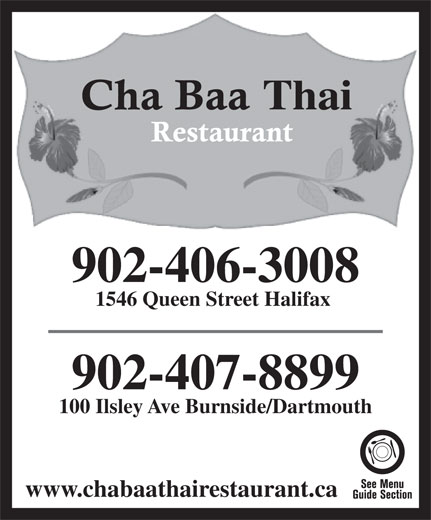 Chabaa Thai Restaurant (902-406-3008) - Annonce illustrée======= - Thai 902-406-3008 1546 Queen Street Halifax 902-407-8899 100 Ilsley Ave Burnside/Dartmouth www.chabaathairestaurant.ca Thai 902-406-3008 1546 Queen Street Halifax 902-407-8899 100 Ilsley Ave Burnside/Dartmouth www.chabaathairestaurant.ca