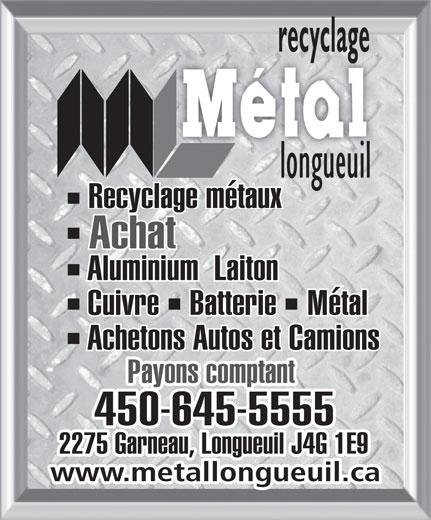 Métal Longueuil (450-645-5555) - Annonce illustrée======= - Recyclage métaux Achat Cuivre    Batterie    Métal Achetons Autos et Camions Payons comptant 450-645-5555 2275 Garneau, Longueuil J4G 1E9 www.metallongueuil.ca Aluminium  Laiton